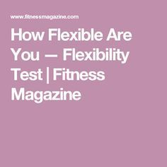 How Flexible Are You — Flexibility Test | Fitness Magazine