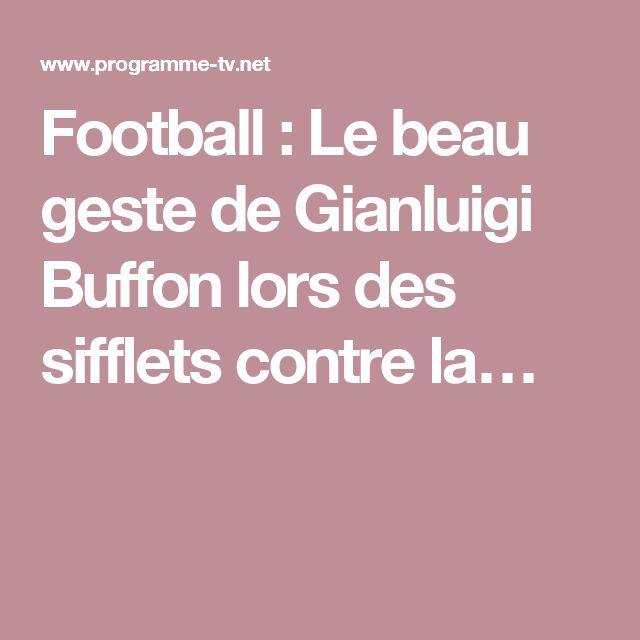 Football : Le beau geste de Gianluigi Buffon lors des sifflets contre la…