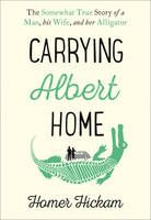 Zoom: Carrying Albert Home The Somewhat True Story of a Man, His Wife and Her Alligator by Homer Hickam