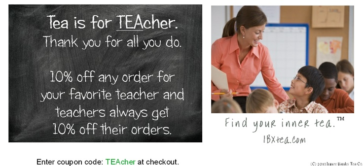 Tea is for TEAcher.  Thank you for all you do.