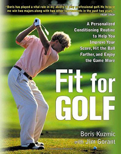 Fit for Golf : How a Personalized Conditioning Routine Can Help You Improve Your Score, Hit the Ball Further, and E