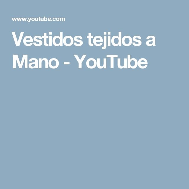 Vestidos tejidos a Mano - YouTube
