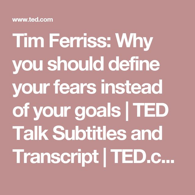 Tim Ferriss: Why you should define your fears instead of your goals   TED Talk Subtitles and Transcript   TED.com