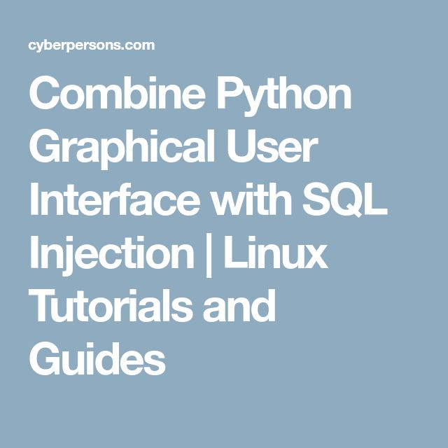 Combine Python Graphical User Interface with SQL Injection | Linux Tutorials and Guides
