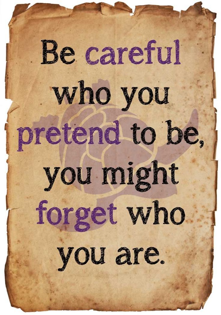 Be careful who you pretend to be, you might forget who you are. ☮ made by @wfpblogs for www.wfpcc.com