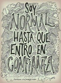 Frases divertidas: soy normal, hasta que entro en confianza