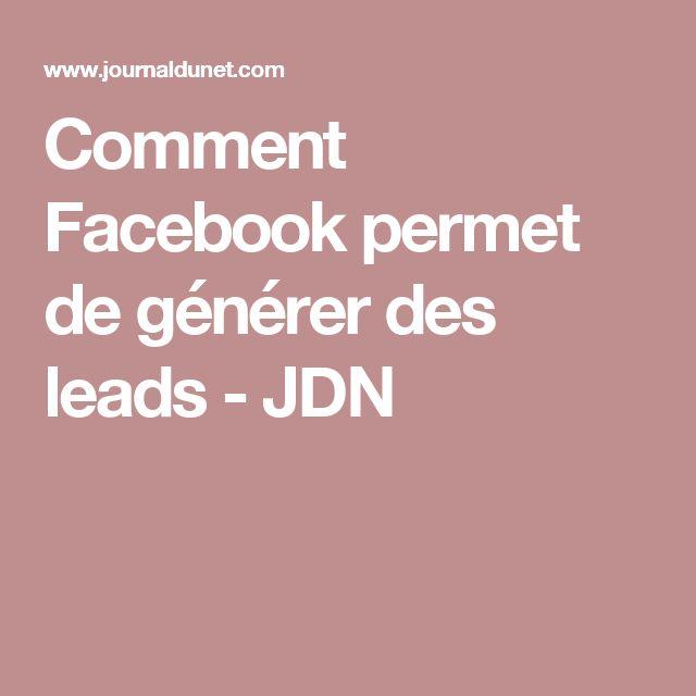 Comment Facebook permet de générer des leads - JDN