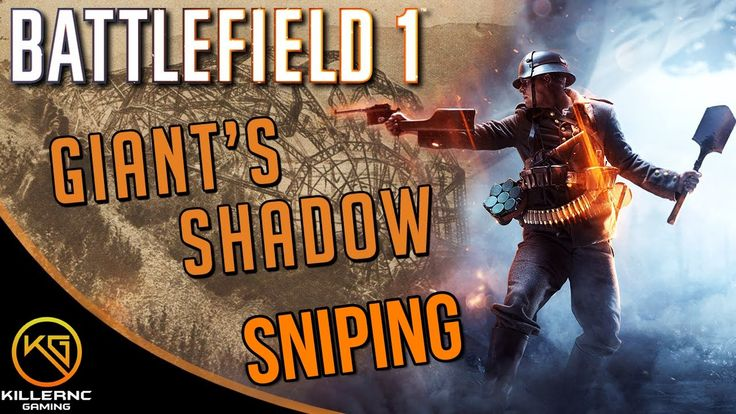 BATTLEFIELD 1 PC SNIPING GAMEPLAY-GIANTS SHADOW 60FPS 1080P/HD