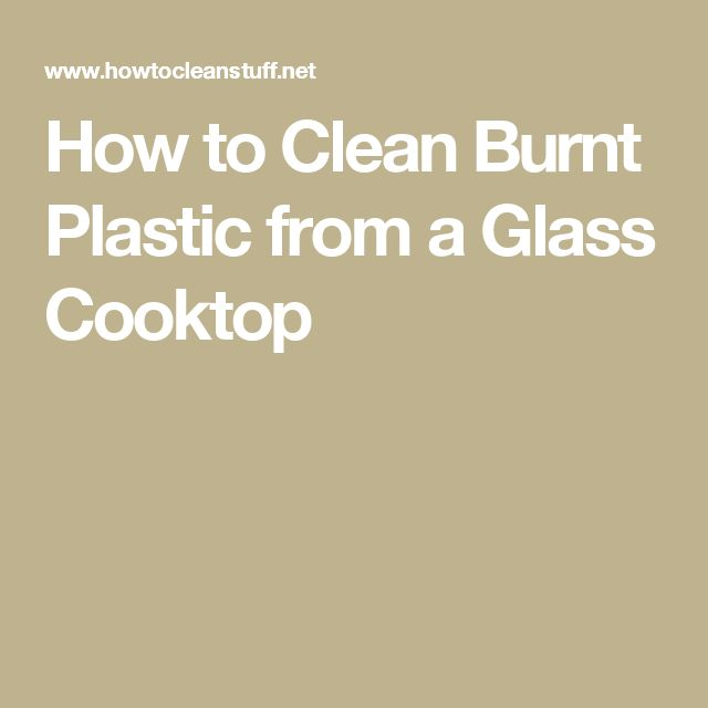 How to Clean Burnt Plastic from a Glass Cooktop