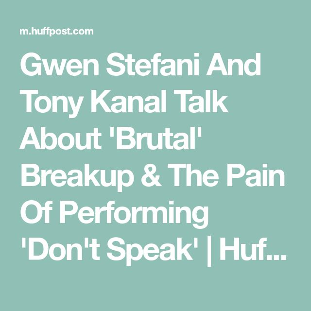 Gwen Stefani And Tony Kanal Talk About 'Brutal' Breakup & The Pain Of Performing 'Don't Speak' | HuffPost