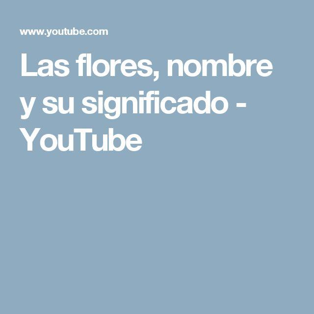 Las flores, nombre y su significado - YouTube