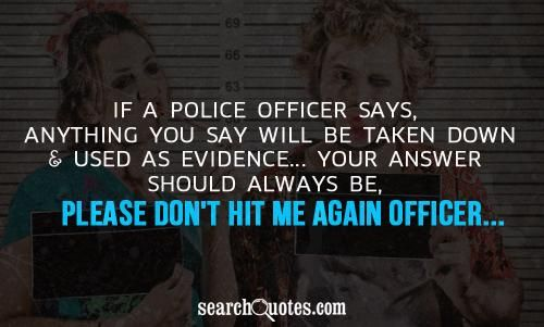 If A Police Officer Says, Anything You Say Will Be Taken