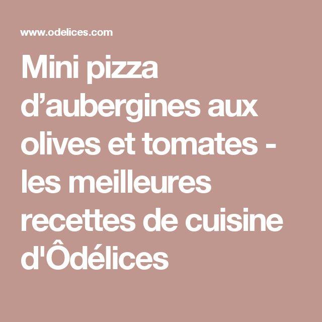 Mini pizza d'aubergines aux olives et tomates - les meilleures recettes de cuisine d'Ôdélices