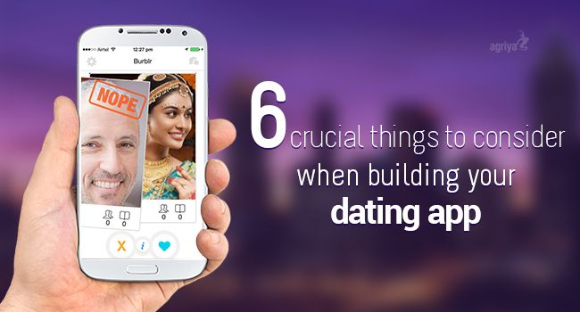6 crucial things to consider when building your dating app.