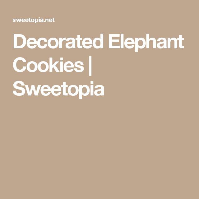 Decorated Elephant Cookies | Sweetopia