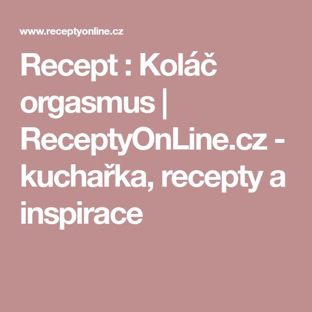 Recept : Koláč orgasmus | ReceptyOnLine.cz - kuchařka, recepty a inspirace