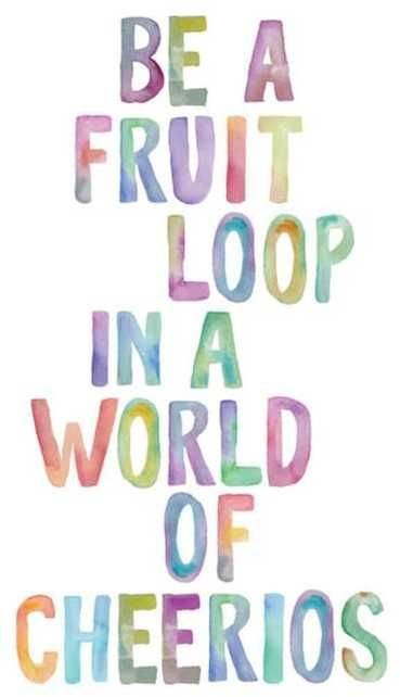 Be a fruit loop in a world full of cheerios!  #quotes #inspiration #affiliate
