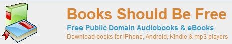 BOOKS SHOULD BE FREE: Free Public Domain Audiobooks & eBooks ~ Free audio & e-books ~ For Children, Teens, & Adults ~ Many genres: Fiction, Fantasy, Mystery, Adventure, Humour, Fairytales, Historical Fiction, History, Philosphy, Poetry, Literature, Romance, Science Fiction, Religion, Short stories ~ Search bar so you can browse for your favorite titles.