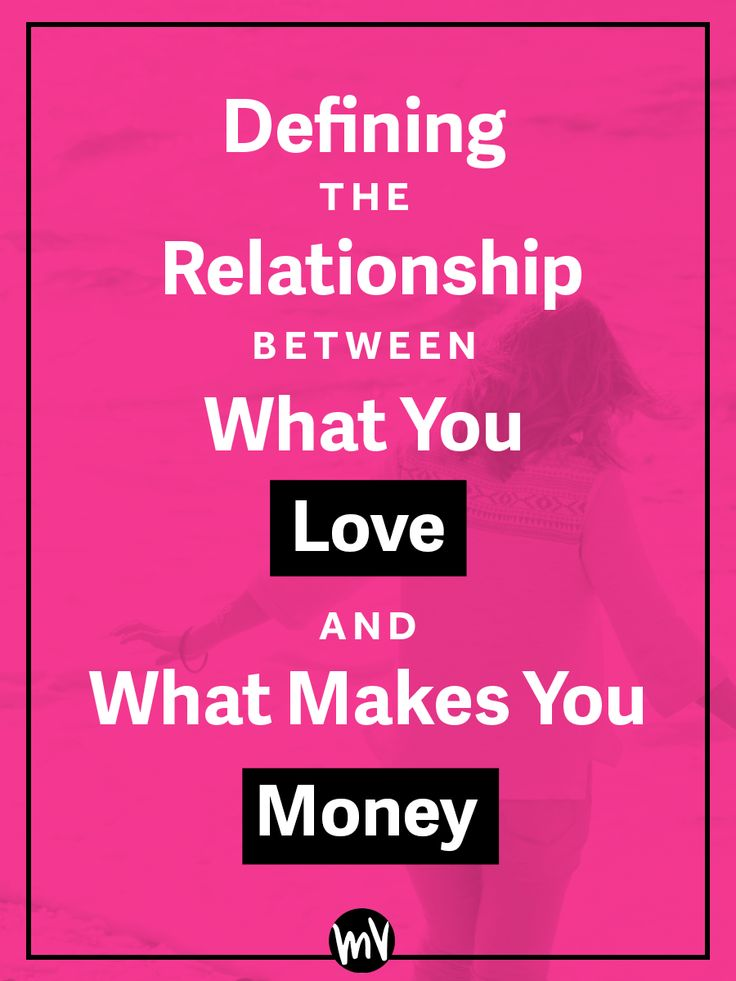 Defining The Relationship Between What You Love And What Makes You Money