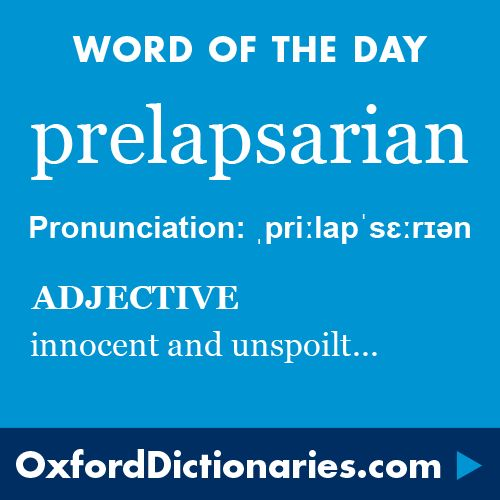 Prelapsarian (adjective): Characteristic of the time before the Fall of Man; innocent and unspoilt.