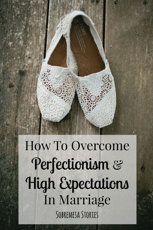 How Perfectionism and High Expectations Impacted Our Marriage - Sobremesa Stories