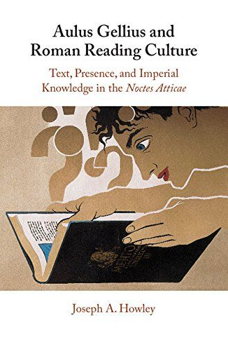 Aulus Gellius and Roman Reading Culture: Text, Presence, and Imperial Knowledge in the Noctes Atticae: Amazon.co.uk: Joseph A. Howley: 9781316510124: Books