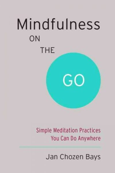 Mindfulness on the Go : Simple Meditation Practices You Can Do Anywhere