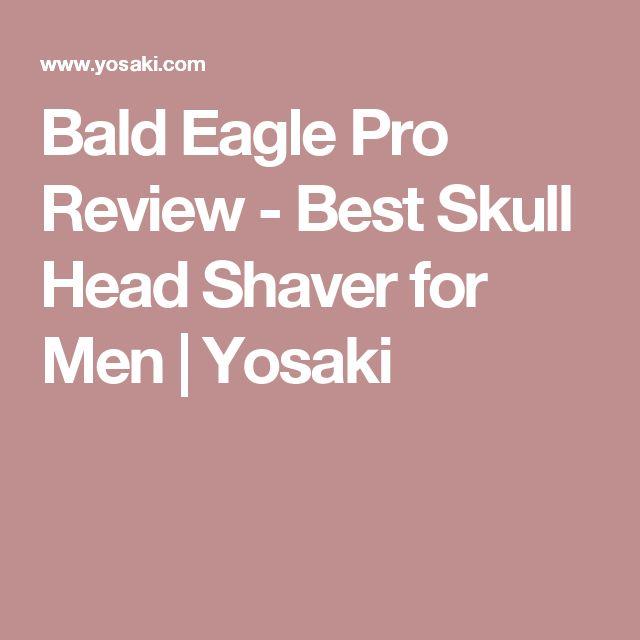 Bald Eagle Pro Review - Best Skull Head Shaver for Men   Yosaki