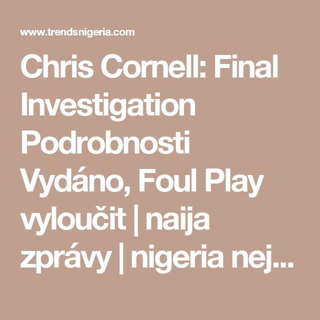 Chris Cornell: Final Investigation Podrobnosti Vydáno, Foul Play vyloučit    naija zprávy   nigeria nejnovější zprávy, Nigérie nejnovější zprávy on-line, Nigérie poslední noviny, zprávy nigerijský celebrity, nigerijský deníky dnes nigerijský deníky Breaking News, Nigeria News Today titulky, Nigérie novinky titulek dnes