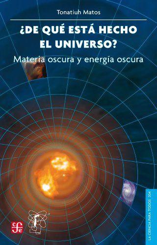 ¿De qué está hecho el universo?Materia oscura y energía oscura -  Tonatiuh Matos