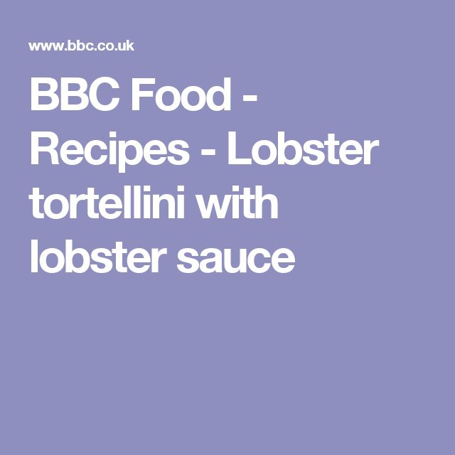 BBC Food - Recipes - Lobster tortellini with lobster sauce
