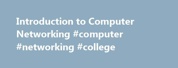 Introduction to Computer Networking #computer #networking #college http://milwaukee.remmont.com/introduction-to-computer-networking-computer-networking-college/  Introduction to Computer Networking Please click here to go to the current offering of this course. About This Course This is an introductory course on computer networking, specifically the Internet. It focuses on explaining how the Internet works, ranging from how bits are modulated on wires and in wireless to application-level…