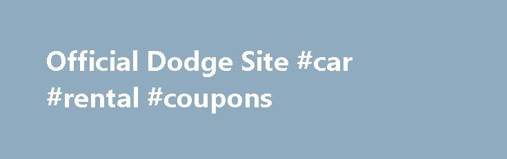 Official Dodge Site #car #rental #coupons http://car.remmont.com/official-dodge-site-car-rental-coupons/  #minivans # Minivans Automobility Program, Avenger, Blacktop, Caliber, Challenger, Challenger SRT Hellcat, Charger, Citadel, Crosshair Grille, Dart, Dart Aero, Daytona, Durango, Durango Crew, Grand Caravan, Grand Caravan Crew, HEMI, 392 HEMI, Journey, Journey Crew, Mopar Vehicle Protection, ParkSense, ParkView, Pentastar, R/T, Sentry Key, SRT8, SRT Hellcat, Super Bee, SXT, the Ram's Head…