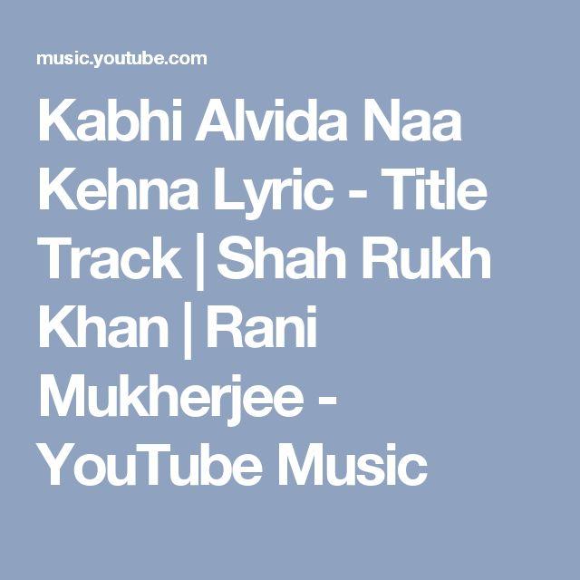 Kabhi Alvida Naa Kehna Lyric - Title Track   Shah Rukh Khan   Rani Mukherjee - YouTube Music