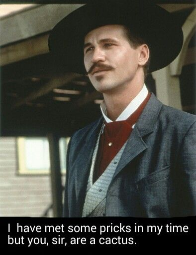 Not an actual Doc Holiday quote, just sounds best in his voice.