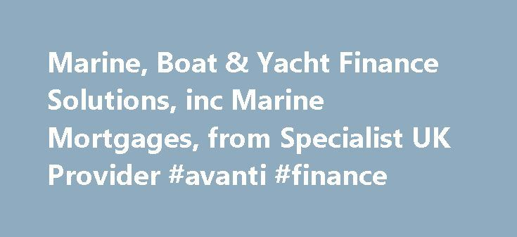 Marine, Boat & Yacht Finance Solutions, inc Marine Mortgages, from Specialist UK Provider #avanti #finance http://finance.remmont.com/marine-boat-yacht-finance-solutions-inc-marine-mortgages-from-specialist-uk-provider-avanti-finance/  #marine finance # At Arkle Finance we are experienced in providing marine finance for those looking to purchase a boat or yacht for personal or business use. If you dream of owning a boat, whether it's a fishing boat, a narrow boat, or a luxury motor cruiser…