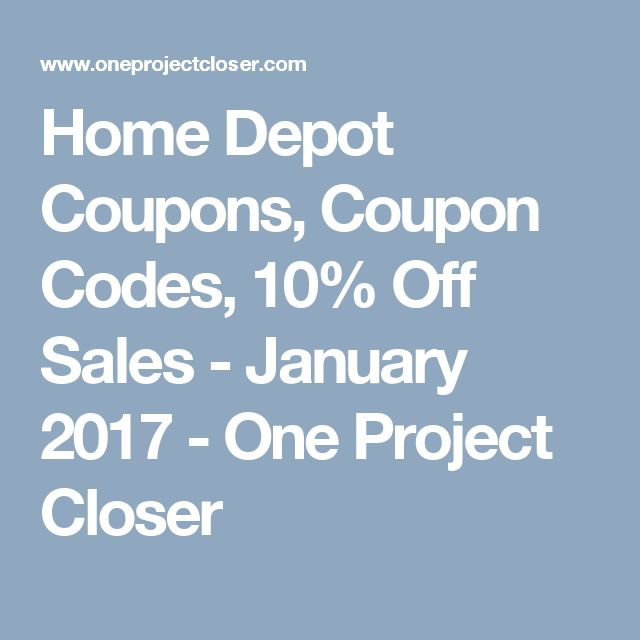 Home Depot Coupons, Coupon Codes, 10% Off Sales - January 2017 - One Project Closer