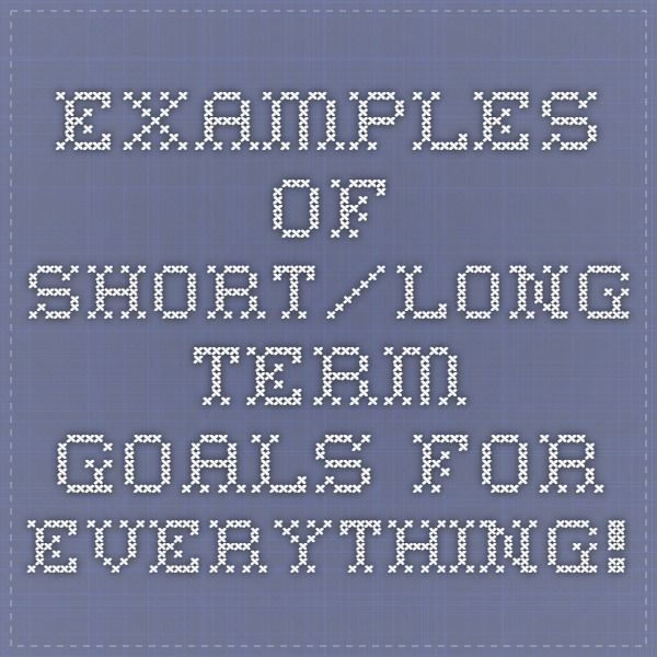 Need a example of short and long term goals?