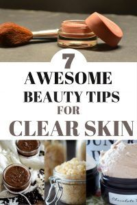 7 Awesome Beauty Tips And Secrets For Clear Skin That Every Lazy Girl Should Know.