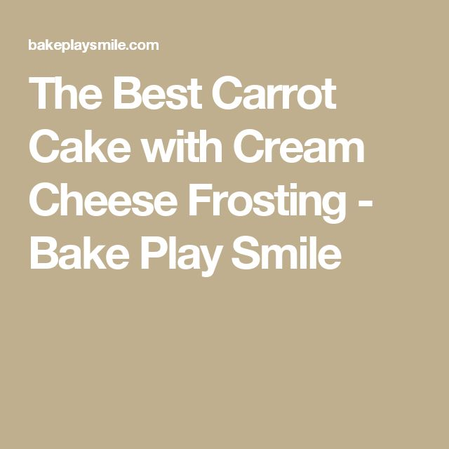 The Best Carrot Cake with Cream Cheese Frosting - Bake Play Smile