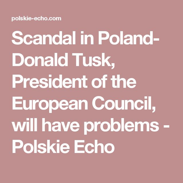 Scandal in Poland- Donald Tusk, President of the European Council, will have problems - Polskie Echo