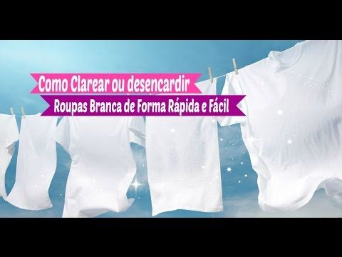 Como Clarear ou desencardir Roupas Branca de Forma Rápida e Fácil/ Carla Oliveira - YouTube