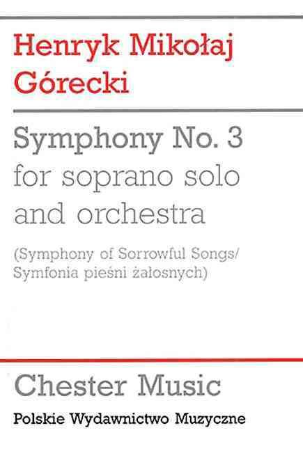 Symphony No. 3 for Soprano Solo and Orchestra, Opus 36: Symphony of Sorrowful Songs