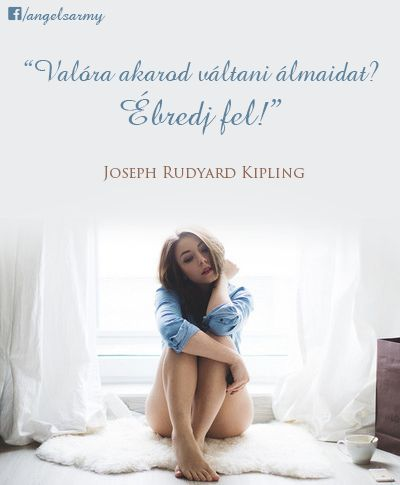 Kipling idézete az álmok megvalósításáról. A kép forrása: Angels' Army # Facebook