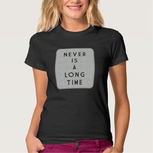 Never Is A Long Time Women's T-Shirt. Tee Shirt