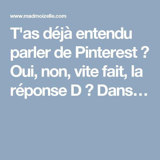 T'as déjà entendu parler de Pinterest ? Oui, non, vite fait, la réponse D ? Dans…