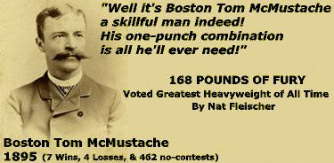 I fought Tom McMoustache and got beat pretty hard. I bet if he was my weight class I could have taken him. This is why I preferred legitimate boxing arenas.