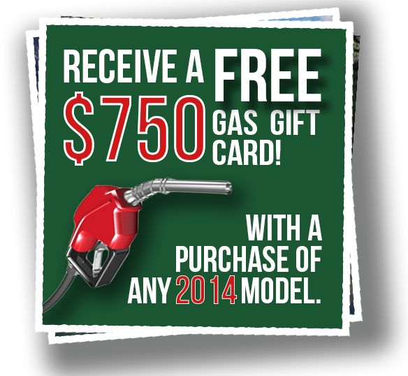 Who doesn't love free fuel? Receive a $750 gas card when you purchase any 2014 model!