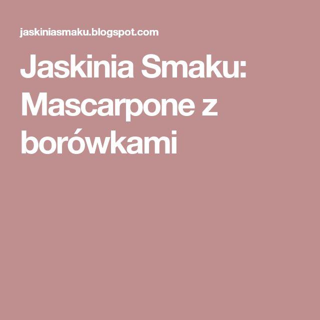 Jaskinia Smaku: Mascarpone z borówkami