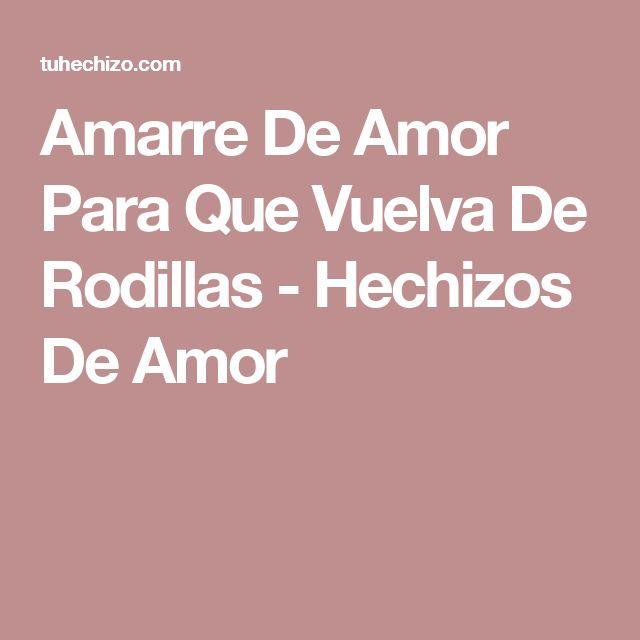 Amarre De Amor Para Que Vuelva De Rodillas - Hechizos De Amor